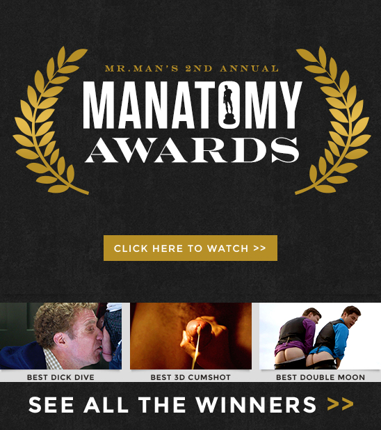 The 2nd Annual Mr. Man Manatomy Awards - Best Dick Dive, Best 3D Cum Shot, Best Double Moon... Click here to watch!